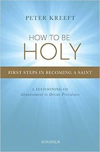 How to be Holy - First steps in becoming a saint