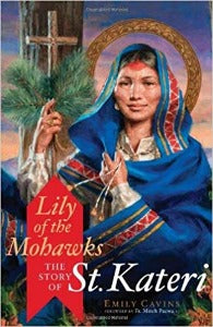 Lily of the Mohawks - The story of St Kateri