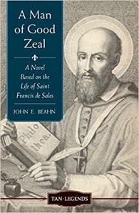 A Man of Good Zeal - A novel based on the life of St Francis de Sales