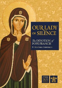 Our Lady of Silence - The Devotion of Pope Francis