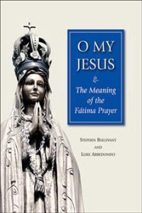 O My Jesus - The Meaning of the Fatima Prayer