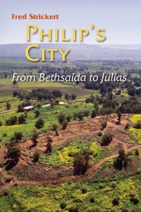 Philip's City - From Bethsaida to Julias