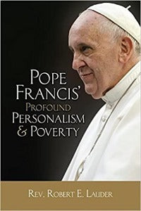 Pope Francis'profound Personalism & Poverty