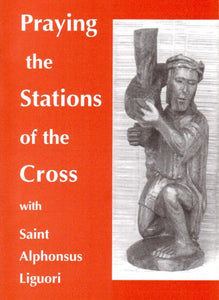 Praying the Stations of the Cross with Saint Alphonsus Liguori