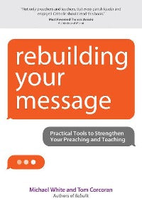 Rebuilding you message - Practical tools to strengthen your preaching and teaching