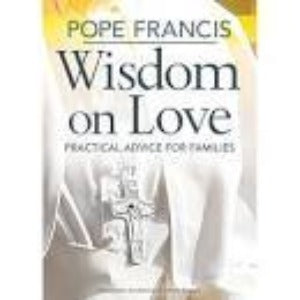 Wisdom on Love - Pope Francis
