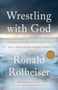 Wrestling with God - Finding hope and meaning in our daily struggles to be human