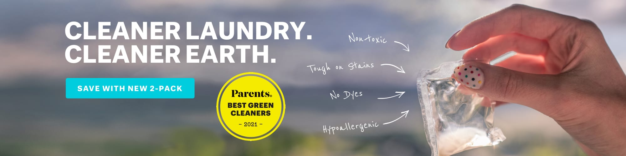 Cleaner Laundry.  Cleaner Earth.  Parents Magazine Best Laundry Pods 2021 Green Cleaning Award Winner