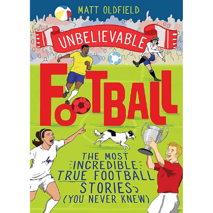 Unbelievable Football: The Most Incredible True Football Stories (You Never Knew)