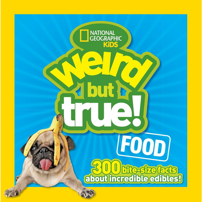 Weird But True: Food, 300 Bite-Size Facts About Incredible Edibles