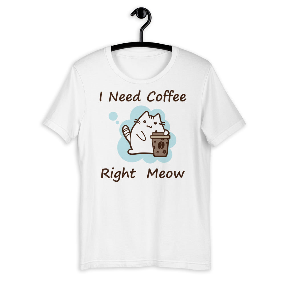 I need Coffee Right Meow Unisex T-shirt