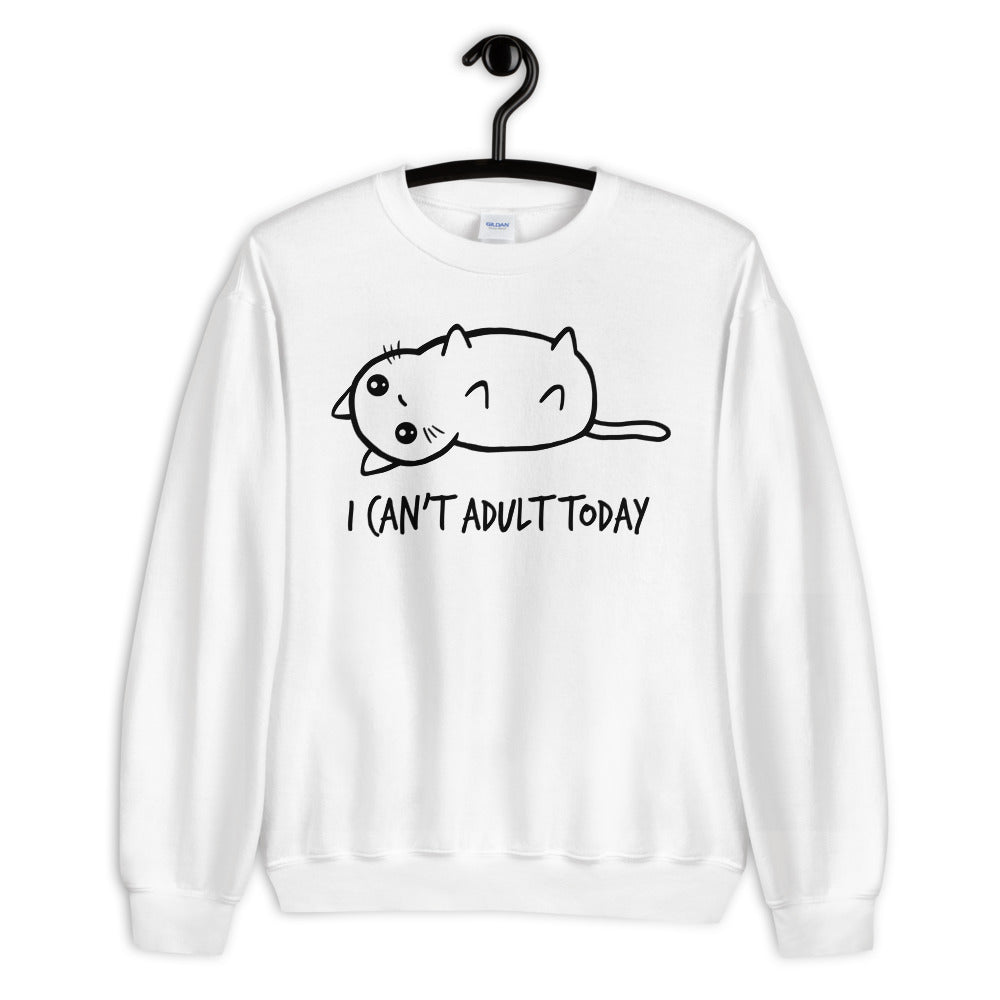 I Can't Adult Today Unisex Sweatshirt
