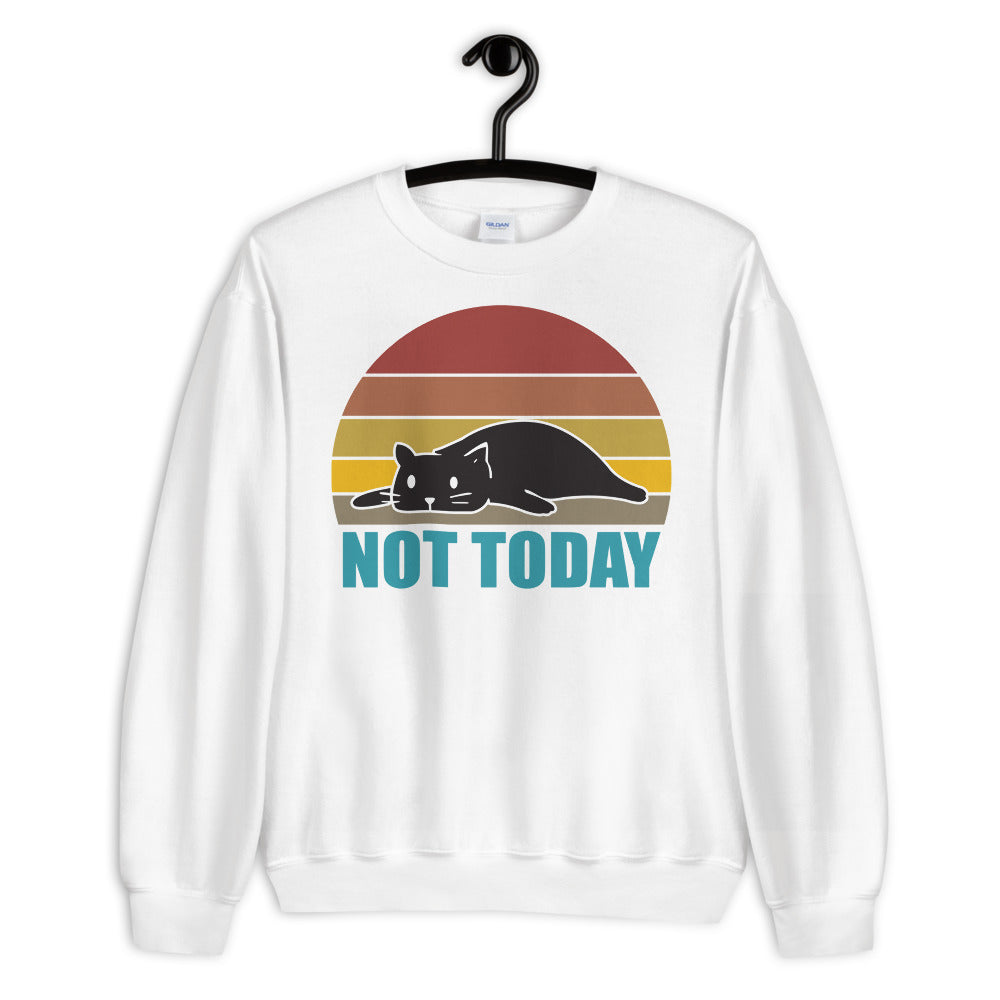 Not Today Unisex Sweatshirt