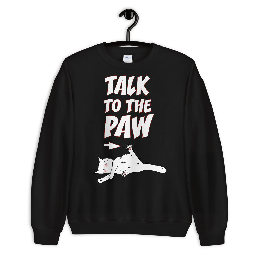Talk To The Paw Unisex Sweatshirts