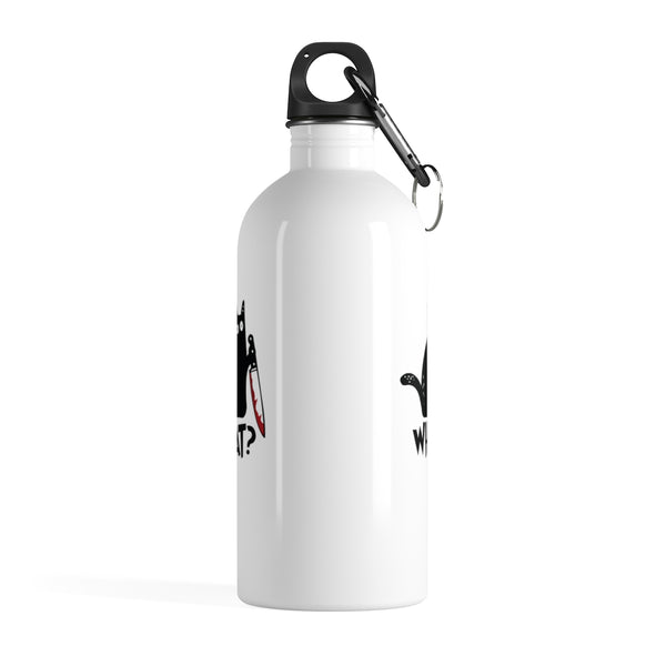 What? Stainless Steel Water Bottle