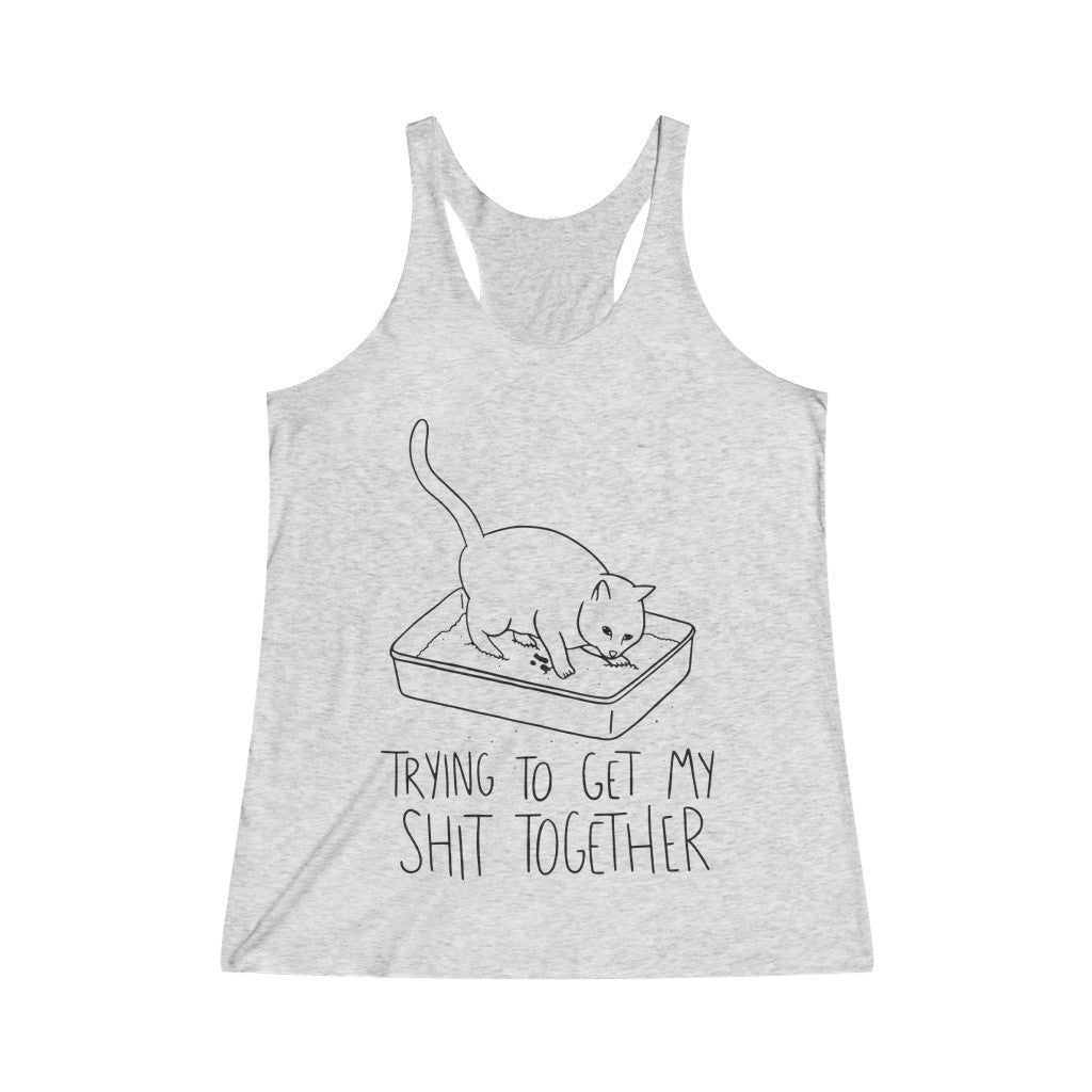 Trying To Get My Sh*t Together Women's Tri-Blend Racerback Tank Top