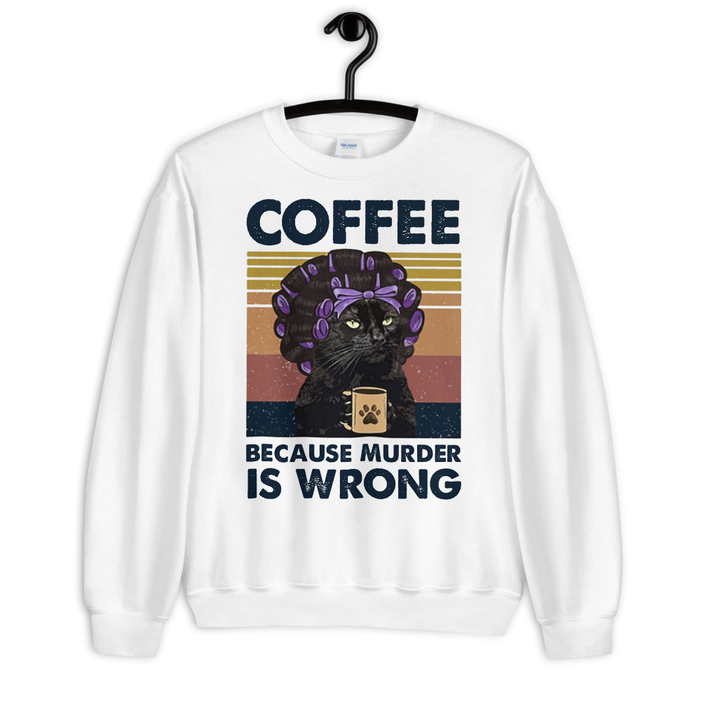 Coffee Because Murder is Wrong Unisex Sweatshirt