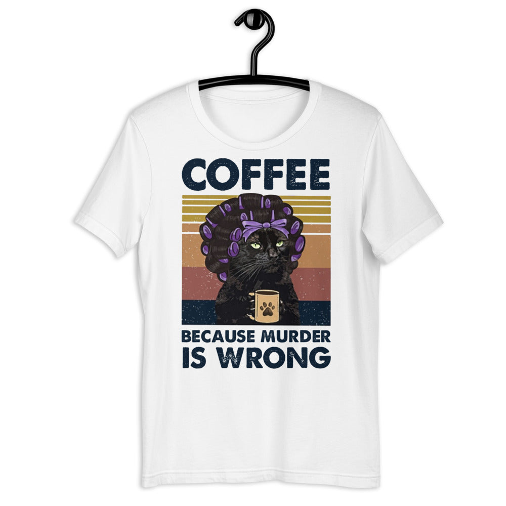 Coffee Because Murder is Wrong Unisex T-shirt