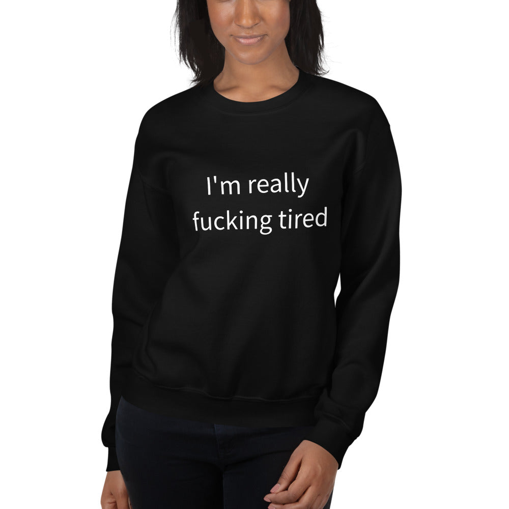 Really Fucking Tired Sweatshirt