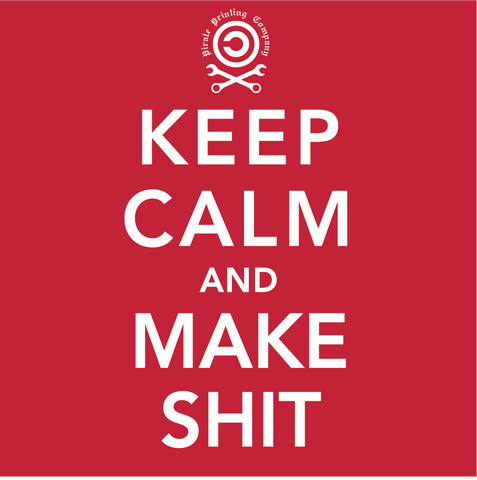 Keep Calm and Make Shit T-Shirt