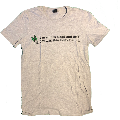 """I used Silk Road and all I got was this lousy t-shirt."" T-Shirt"