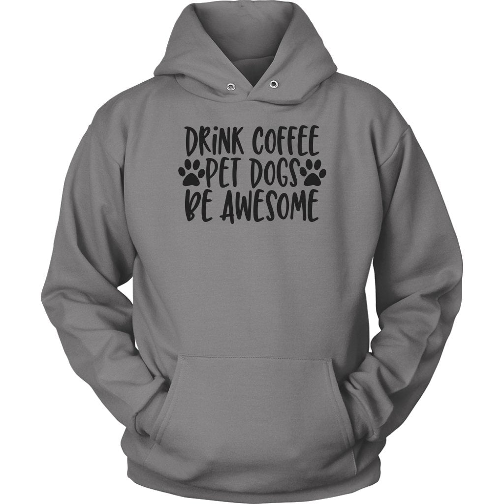 Drink Coffe Pet Dogs Be Awesome Unisex HoodieT-shirt - My E Three