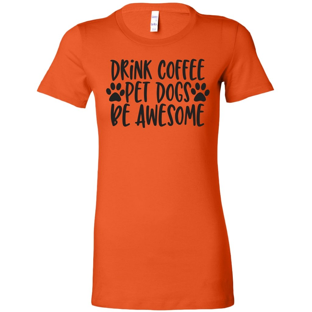 Drink Coffe Pet Dogs Be Awesome Womens ShirtT-shirt - My E Three