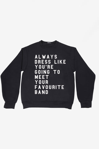 Always Dress Like You're Going To Meet Your Favourite Band sweater