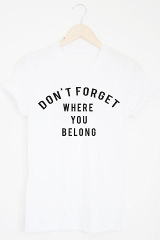 Don't forget where you belong tee