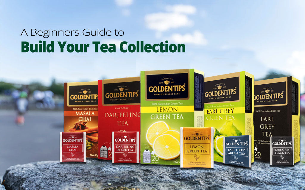 A Beginners Guide to Build Your Tea Collection
