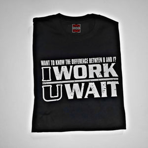 I Work You Wait