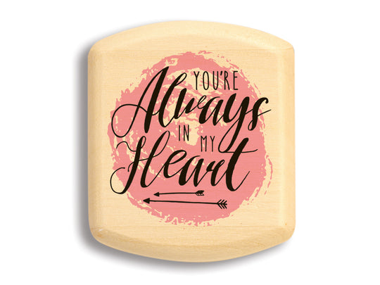 "Top View of a 2"" Flat Wide Aspen with color printed image of Your Always In My Heart"