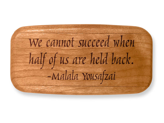 "Top VIew of a 4"" Med Wide Cherry with laser engraved image of Quote -Malala Yousafzai"