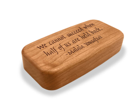 "Angled Top View of a 4"" Med Wide Cherry with laser engraved image of Quote -Malala Yousafzai"