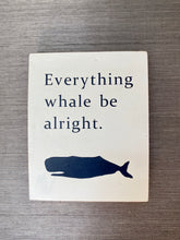 Load image into Gallery viewer, Everything Whale Be Alright
