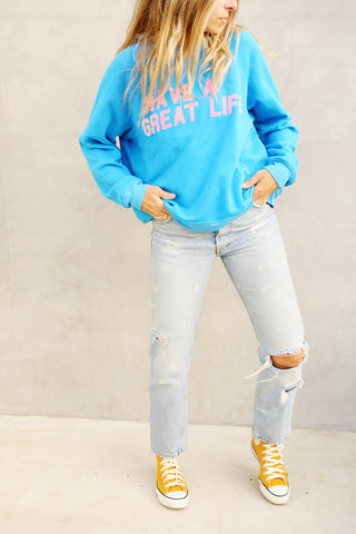 Have A Great Life Sweatshirt