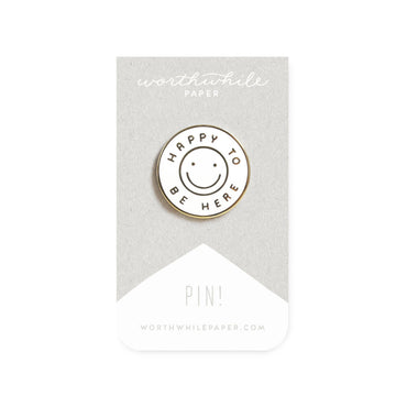 Worthwhile Paper - Happy To Be Here Enamel Pin