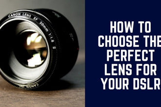 how-to-choose-the-perfect-lens-for-your-dslr-mirrorless-cameras