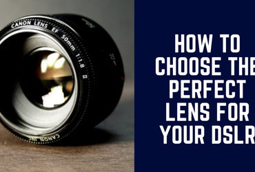 How to Choose the Perfect Lens for your DSLR & Mirrorless Cameras
