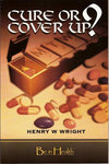 Cure or Cover Up? by Dr. Henry W. Wright