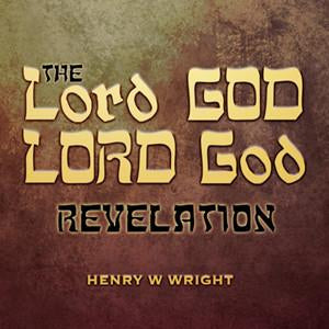LORD God Revelation by Dr. Henry W. Wright
