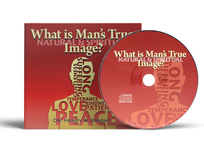 What is Man's True Image? by Dr. Henry W. Wright