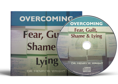 Overcoming Fear, Guilt, Shame & Lying by Dr. Henry W. Wright