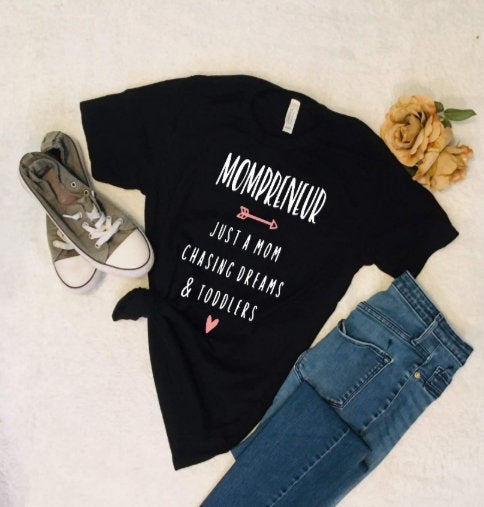 Momprenuer Tee shirt/ Cute Mom tee/ Mother's Day gift/ Just a mom tee/ Chasing dreams tee/  Funny Mommy tee