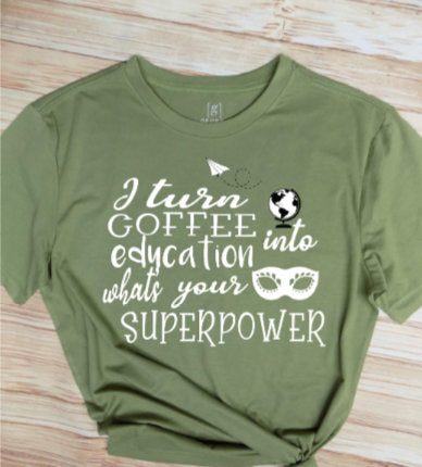 I turn coffee into education what's your superpower teacher tee shirt/ Teacher Appreciation gift/ End of year teacher gift