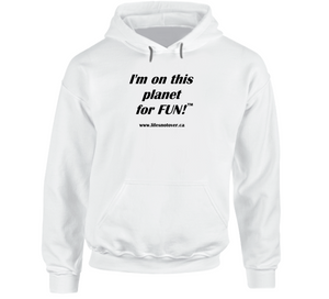 image shows a hoodie sweatshirt with the words I'm on this planet for fun in black print.