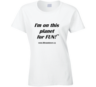 image shows a light coloured ladies t-shirt with the words I'm on this planet for fun and www.lifesnotover.ca printed on it in black font.