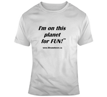 Load image into Gallery viewer, image shows a light t-shirt with the words I'm on this planet for fun on it in black font.