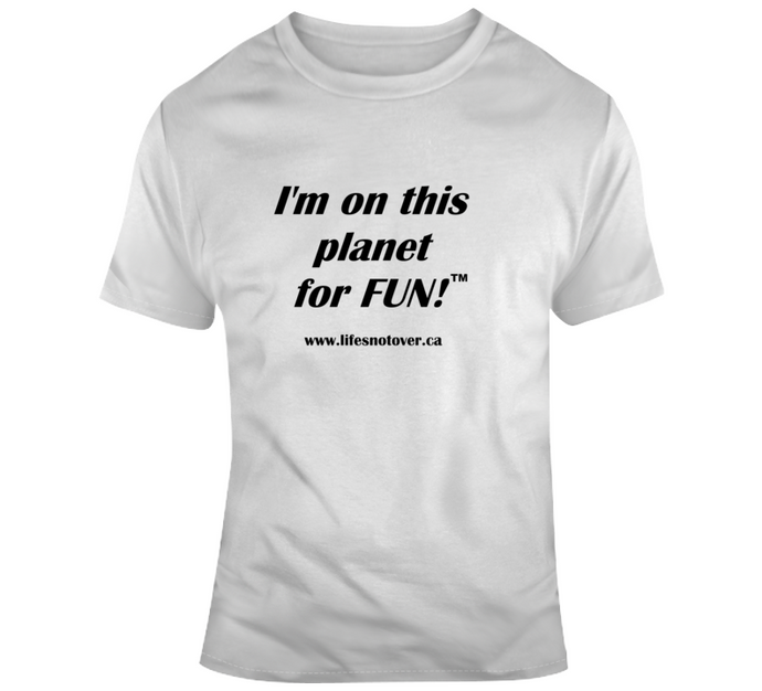 image shows a light t-shirt with the words I'm on this planet for fun on it in black font.