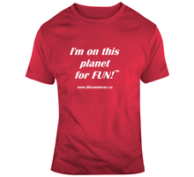 Load image into Gallery viewer, image shows a red t-shirt with the words I'm on this planet for fun on it in white font.